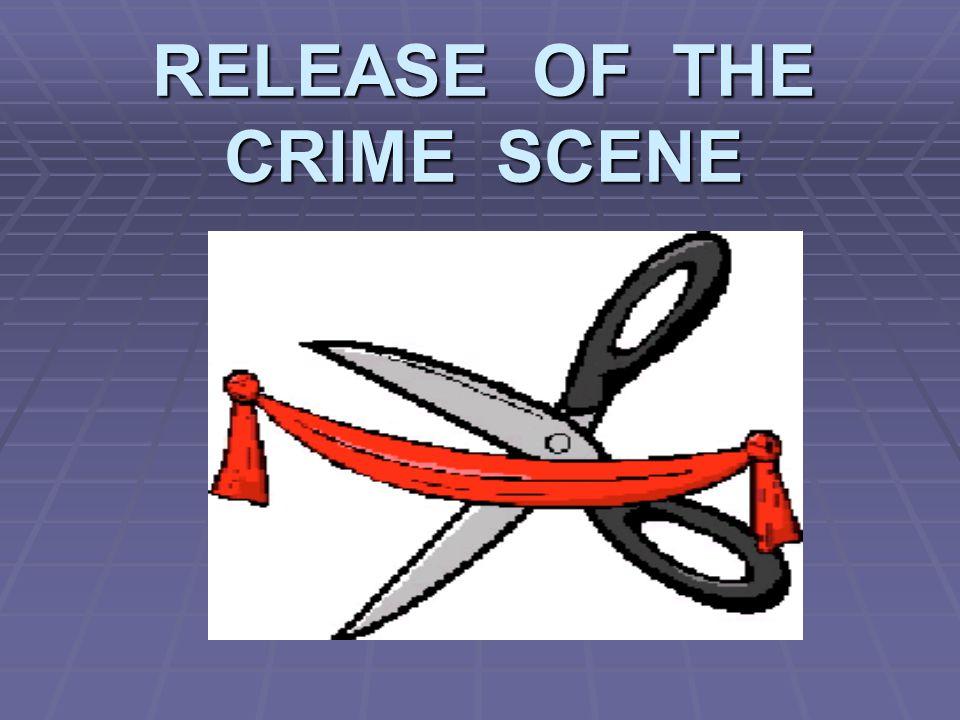 RELEASE OF THE CRIME SCENE