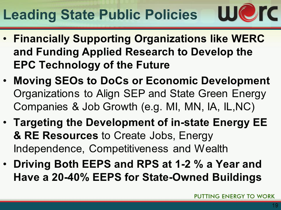 Leading State Public Policies Financially Supporting Organizations like WERC and Funding Applied Research to Develop the EPC Technology of the Future Moving SEOs to DoCs or Economic Development Organizations to Align SEP and State Green Energy Companies & Job Growth (e.g.