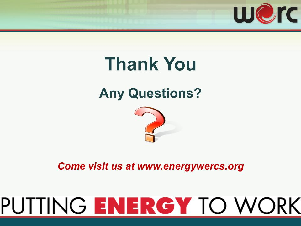 Thank You Any Questions? Come visit us at www.energywercs.org
