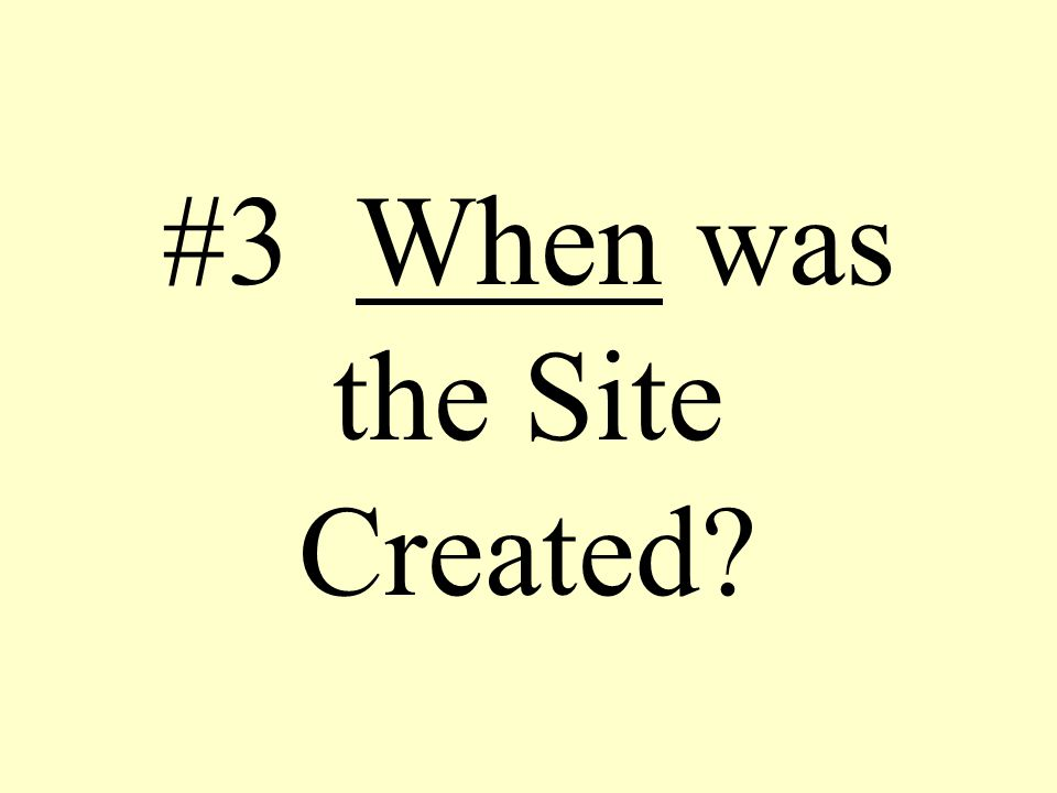 #3 When was the Site Created?