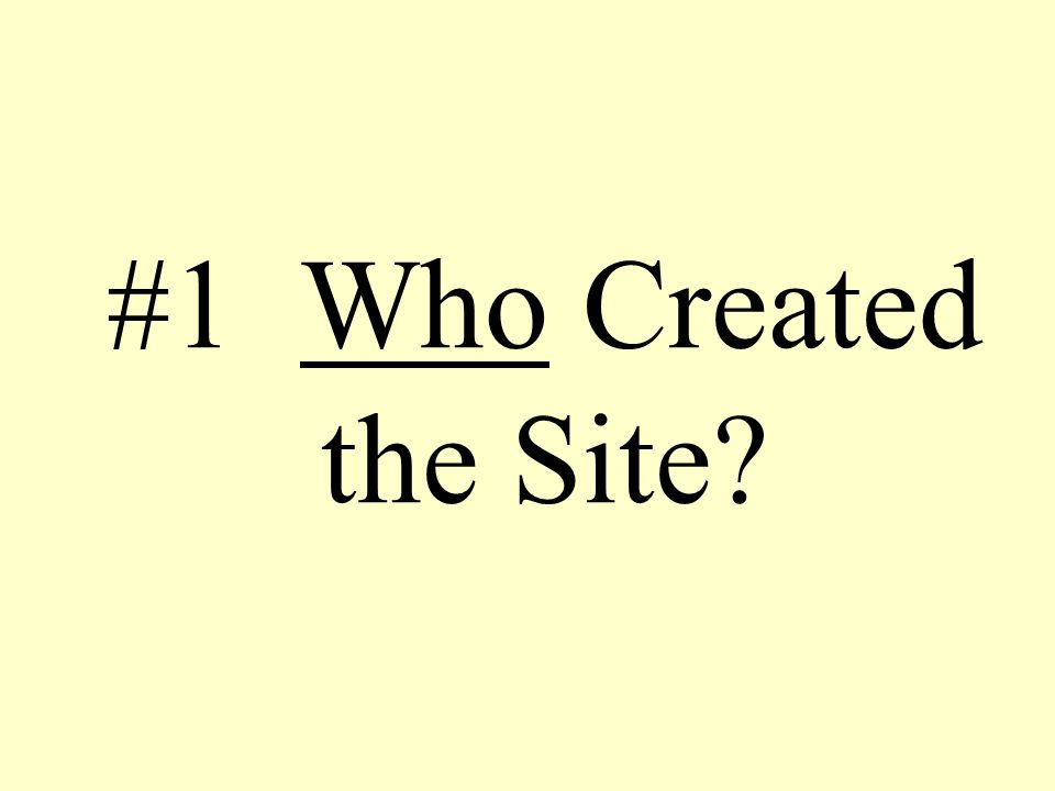 #1 Who Created the Site?