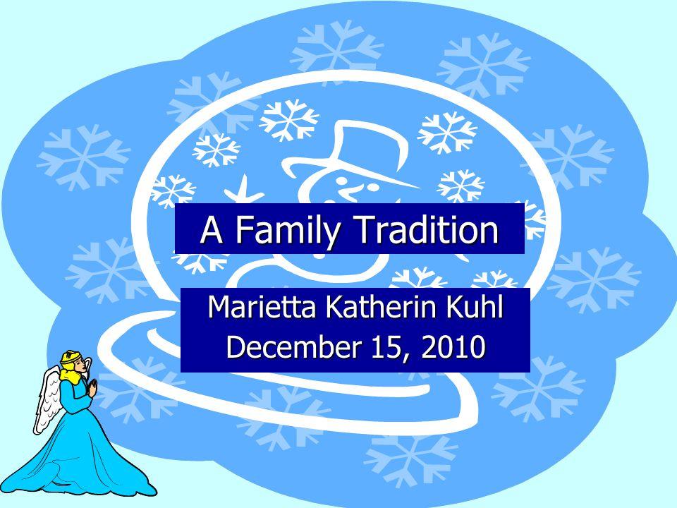 A Family Tradition Marietta Katherin Kuhl December 15, 2010