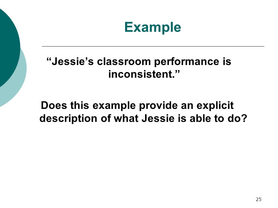 "25 Example ""Jessie's classroom performance is inconsistent."" Does this example provide an explicit description of what Jessie is able to do?"