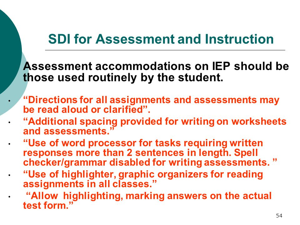 54 SDI for Assessment and Instruction  Assessment accommodations on IEP should be those used routinely by the student.