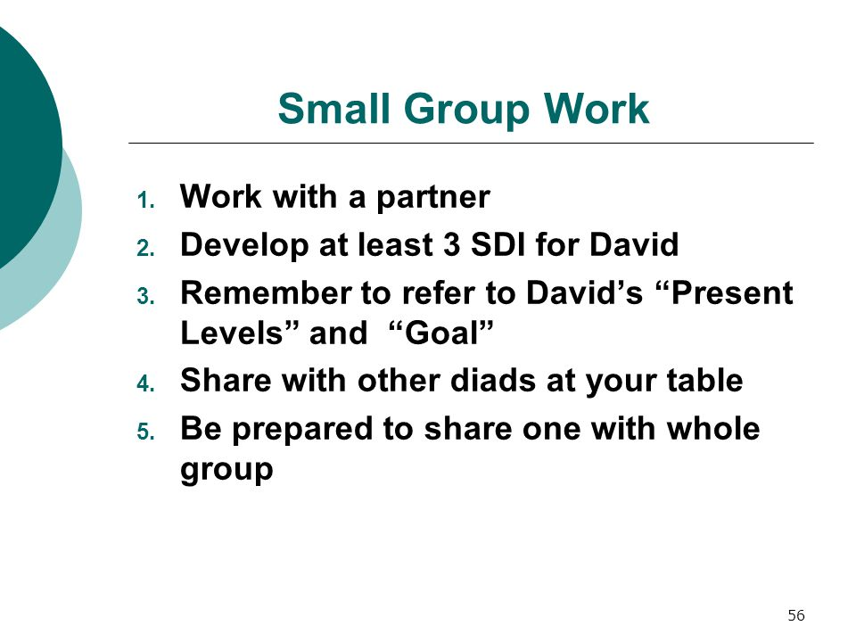 56 Small Group Work 1.Work with a partner 2. Develop at least 3 SDI for David 3.