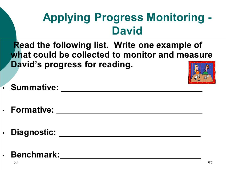 57 Applying Progress Monitoring - David Read the following list. Write one example of what could be collected to monitor and measure David's progress