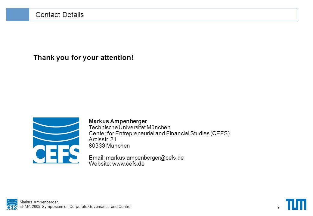 Klicken Sie, um das Titelformat zu bearbeiten Markus Ampenberger, EFMA 2009 Symposium on Corporate Governance and Control Contact Details Markus Ampenberger Technische Universität München Center for Entrepreneurial and Financial Studies (CEFS) Arcisstr.
