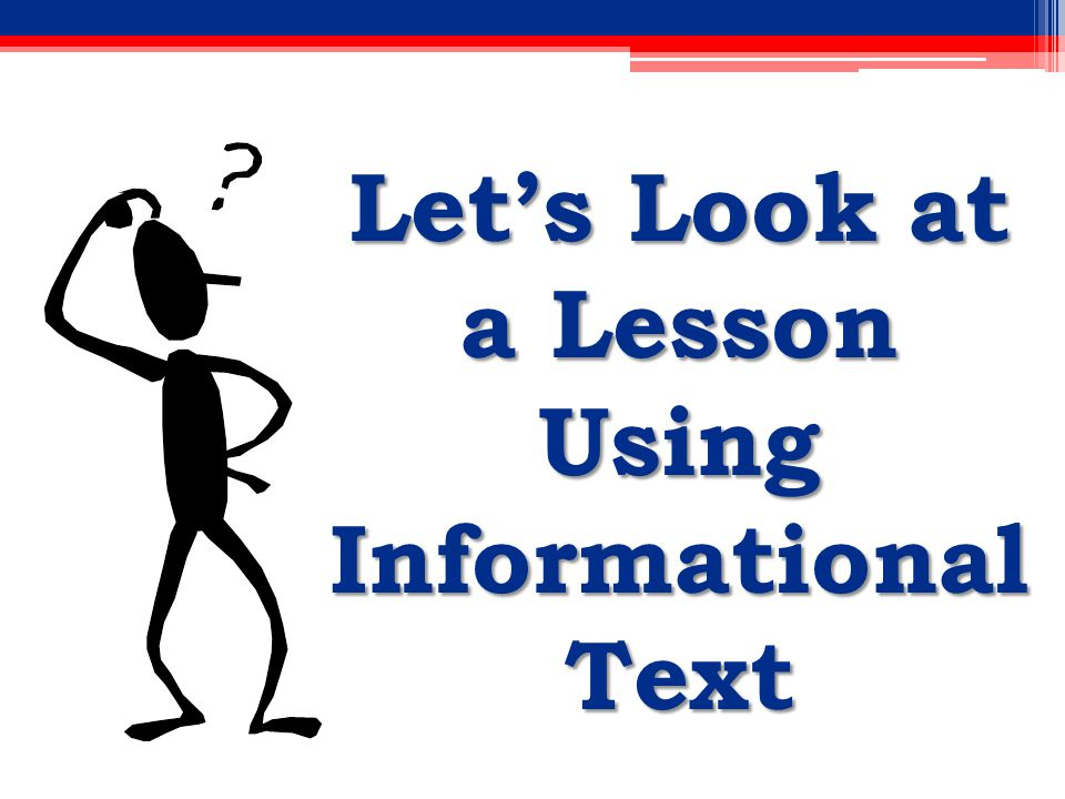 Let's Look at a Lesson Using Informational Text