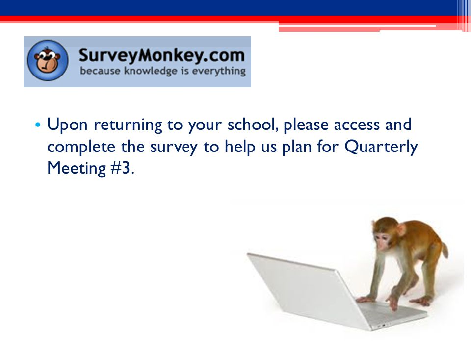 Upon returning to your school, please access and complete the survey to help us plan for Quarterly Meeting #3.