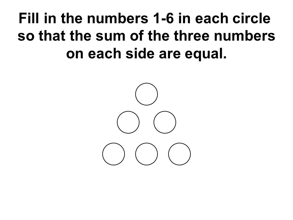 Even: e + e + e e + o + o Odd: o + o + o o + e + e = 2+4+6 = 12 = 1+3+5 = 9 Fill in the numbers 1-6 in each circle so that the sum of the three numbers on each side are equal.