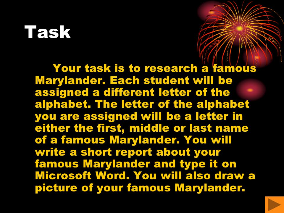 Task Your task is to research a famous Marylander. Each student will be assigned a different letter of the alphabet. The letter of the alphabet you ar