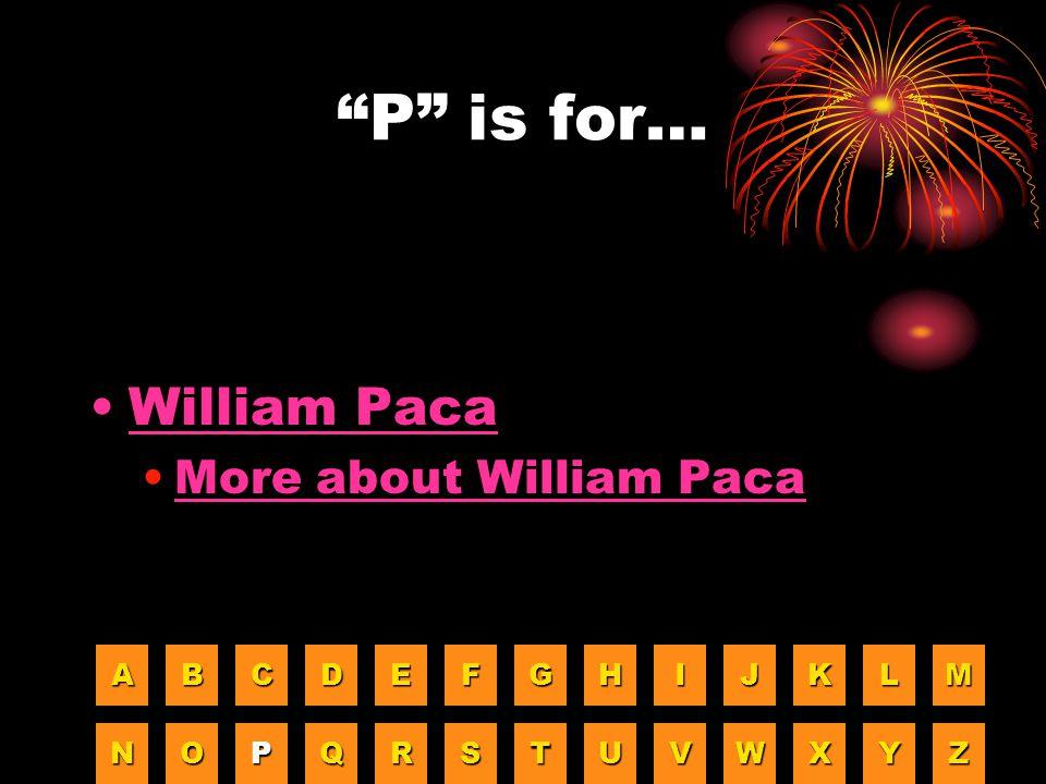 """""""P"""" is for… William Paca More about William Paca AAAA BBBB CCCC DDDD EEEE FFFF GGGG HHHH IIII JJJJ KKKK LLLL MMMM NNNN OOOO PPPP QQQQ RRRR SSSS TTTT U"""