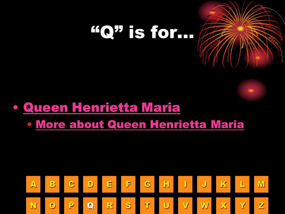 """""""Q"""" is for… Queen Henrietta Maria More about Queen Henrietta Maria AAAA BBBB CCCC DDDD EEEE FFFF GGGG HHHH IIII JJJJ KKKK LLLL MMMM NNNN OOOO PPPP QQQ"""