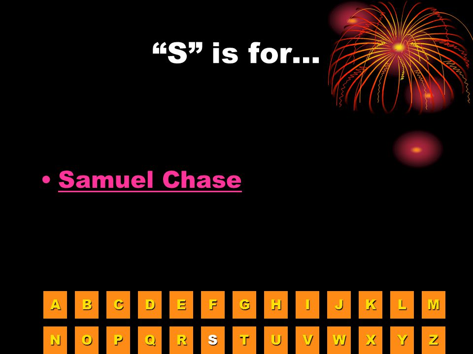 """""""S"""" is for… Samuel Chase AAAA BBBB CCCC DDDD EEEE FFFF GGGG HHHH IIII JJJJ KKKK LLLL MMMM NNNN OOOO PPPP QQQQ RRRR SSSS TTTT UUUU VVVV WWWW XXXX YYYY"""