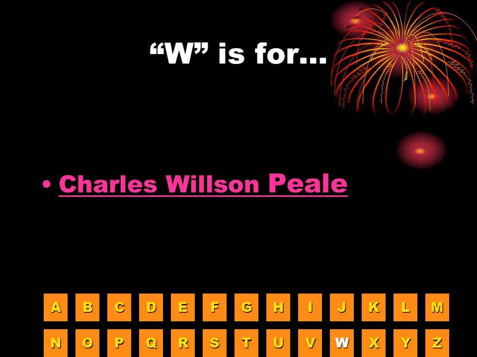 """""""W"""" is for… Charles Willson PealeCharles Willson Peale AAAA BBBB CCCC DDDD EEEE FFFF GGGG HHHH IIII JJJJ KKKK LLLL MMMM NNNN OOOO PPPP QQQQ RRRR SSSS"""
