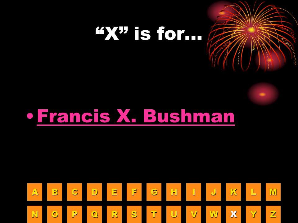 """""""X"""" is for… Francis X. Bushman AAAA BBBB CCCC DDDD EEEE FFFF GGGG HHHH IIII JJJJ KKKK LLLL MMMM NNNN OOOO PPPP QQQQ RRRR SSSS TTTT UUUU VVVV WWWW XXXX"""