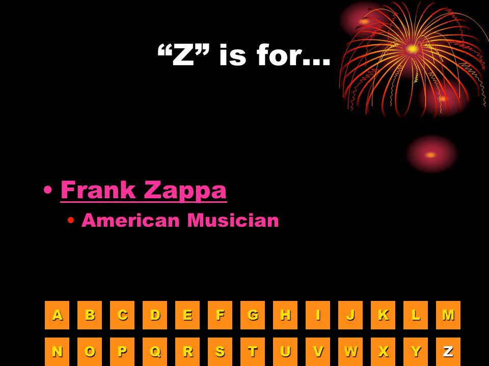 """""""Z"""" is for… Frank Zappa American Musician AAAA BBBB CCCC DDDD EEEE FFFF GGGG HHHH IIII JJJJ KKKK LLLL MMMM NNNN OOOO PPPP QQQQ RRRR SSSS TTTT UUUU VVV"""