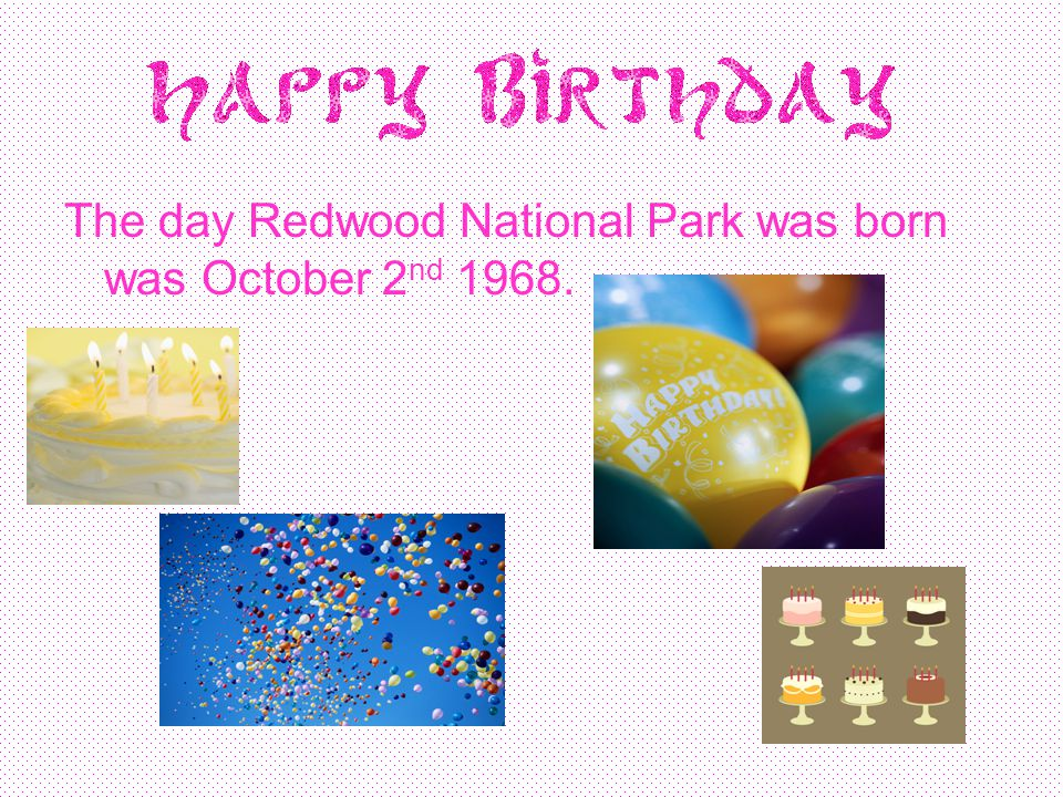The day Redwood National Park was born was October 2 nd 1968.