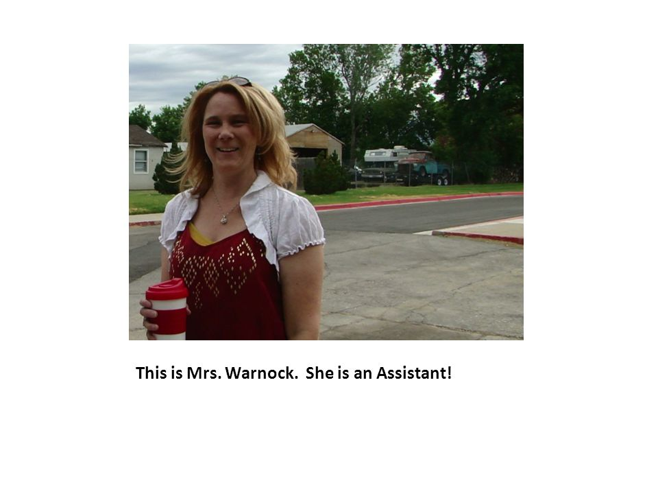 This is Mrs. Warnock. She is an Assistant!
