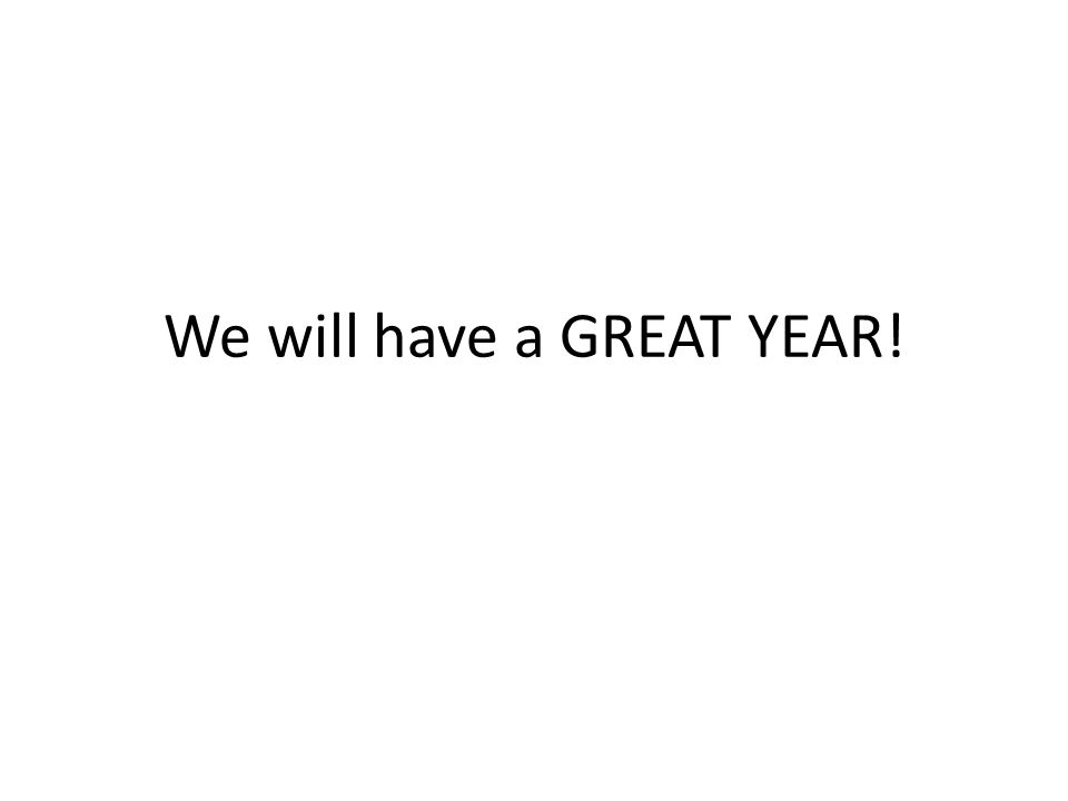 We will have a GREAT YEAR!
