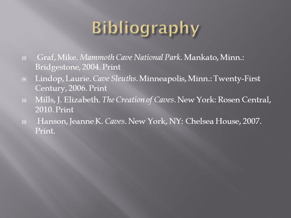  Graf, Mike. Mammoth Cave National Park. Mankato, Minn.: Bridgestone, 2004. Print  Lindop, Laurie. Cave Sleuths. Minneapolis, Minn.: Twenty-First Ce