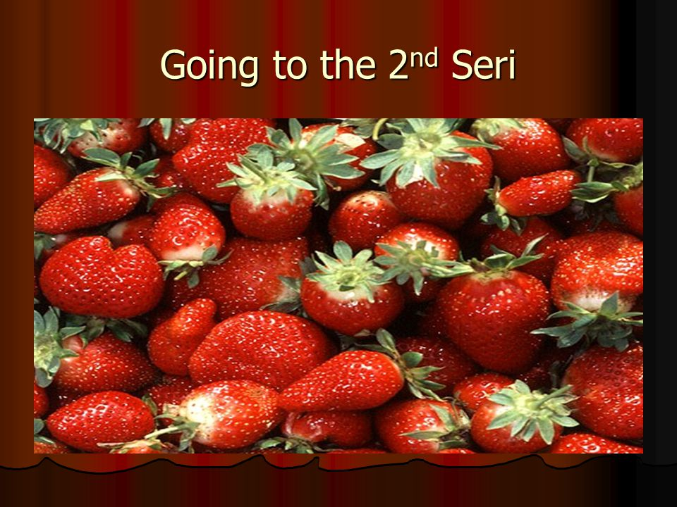 Going to the 2 nd Seri