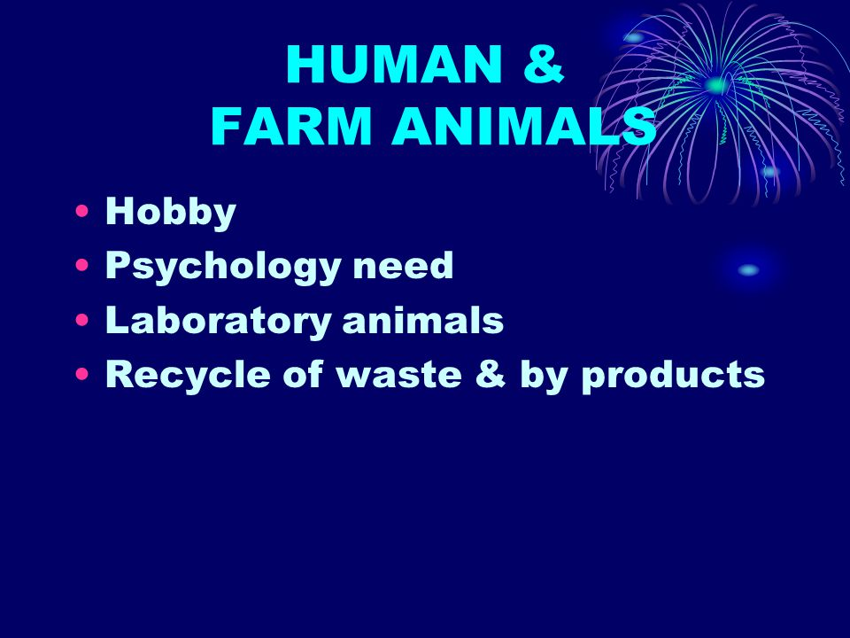 HUMAN & FARM ANIMALS Hobby Psychology need Laboratory animals Recycle of waste & by products