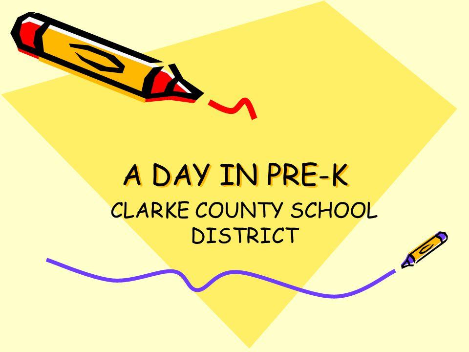 A DAY IN PRE-K CLARKE COUNTY SCHOOL DISTRICT