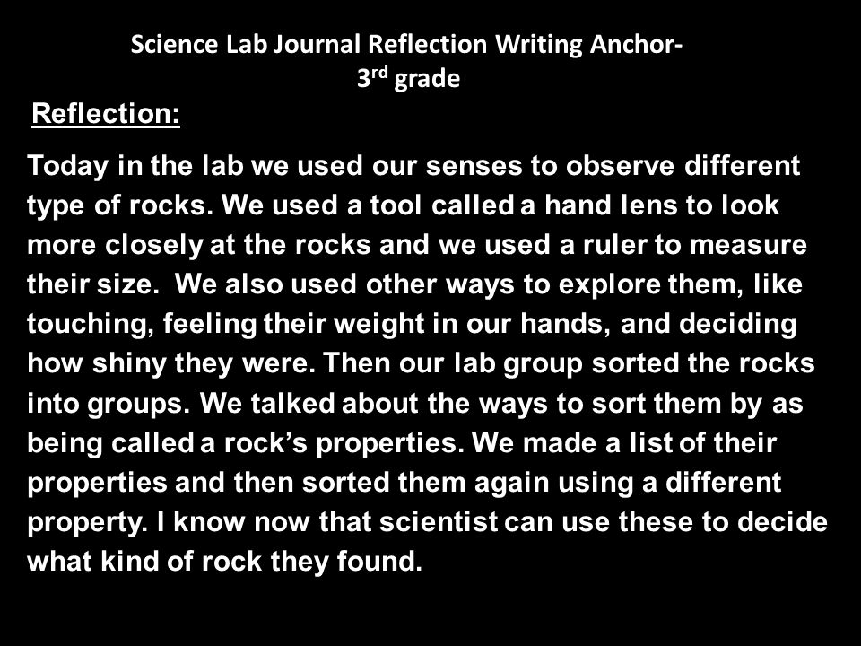 Reflection: Today in the lab we used our senses to observe different type of rocks.