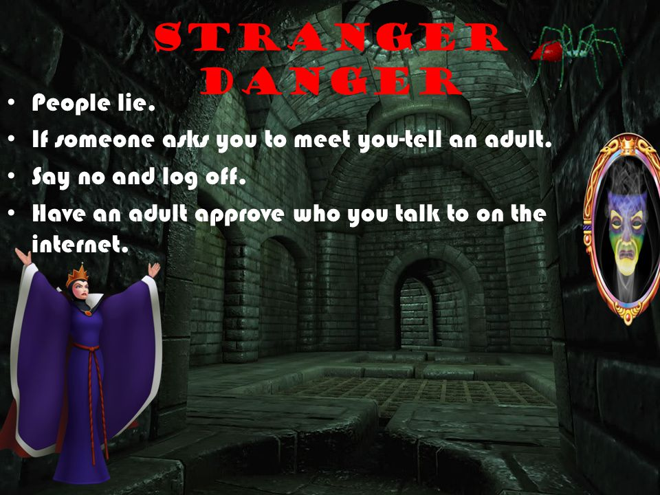 Stranger Danger People lie. If someone asks you to meet you-tell an adult.