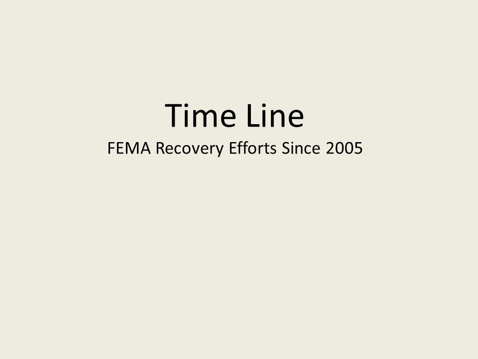 Time Line FEMA Recovery Efforts Since 2005