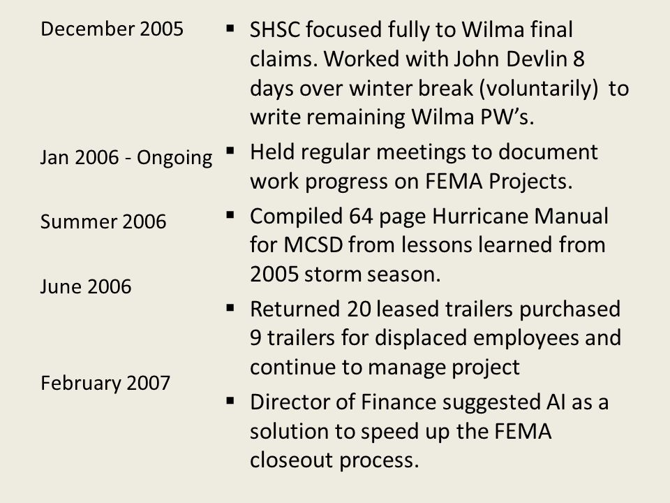 December 2005 Jan 2006 - Ongoing Summer 2006 June 2006 February 2007  SHSC focused fully to Wilma final claims.