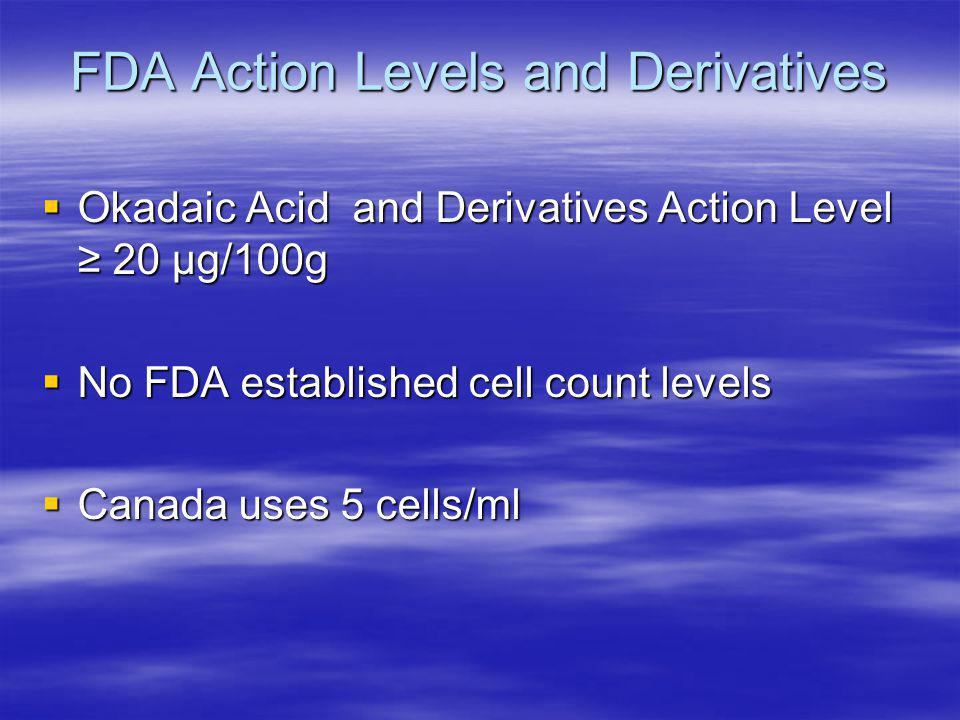 FDA Action Levels and Derivatives  Okadaic Acid and Derivatives Action Level ≥ 20 µg/100g  No FDA established cell count levels  Canada uses 5 cells/ml