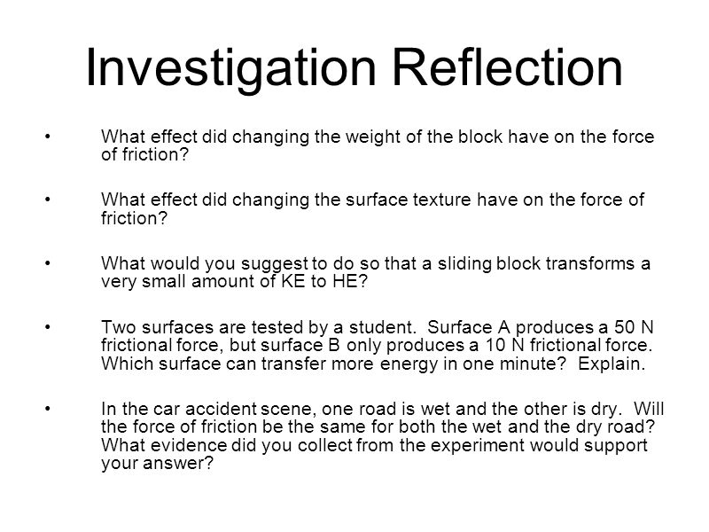 Investigation Reflection What effect did changing the weight of the block have on the force of friction.
