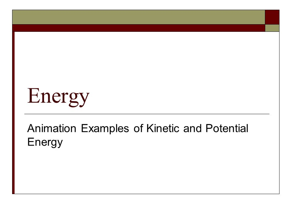 Energy Animation Examples of Kinetic and Potential Energy
