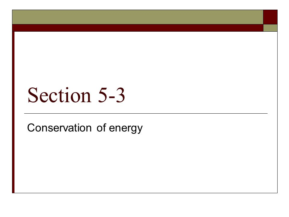 Section 5-3 Conservation of energy