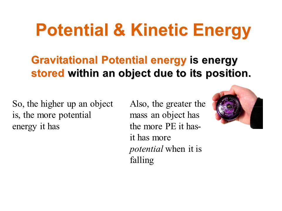 Potential & Kinetic Energy Kinetic energyenergy Kinetic energy is moving energy (energy that an object has because of its motion).