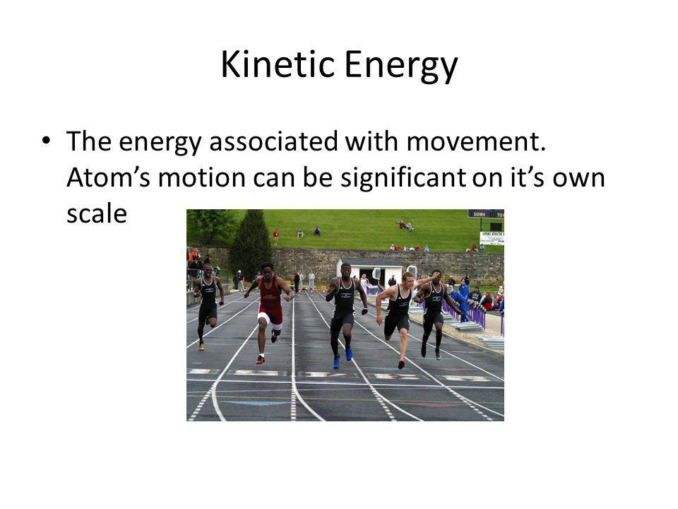 Kinetic Energy The energy associated with movement.