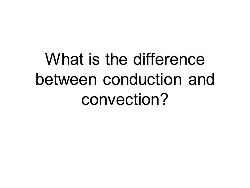 What is the difference between conduction and convection