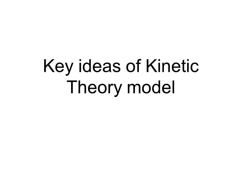 Key ideas of Kinetic Theory model
