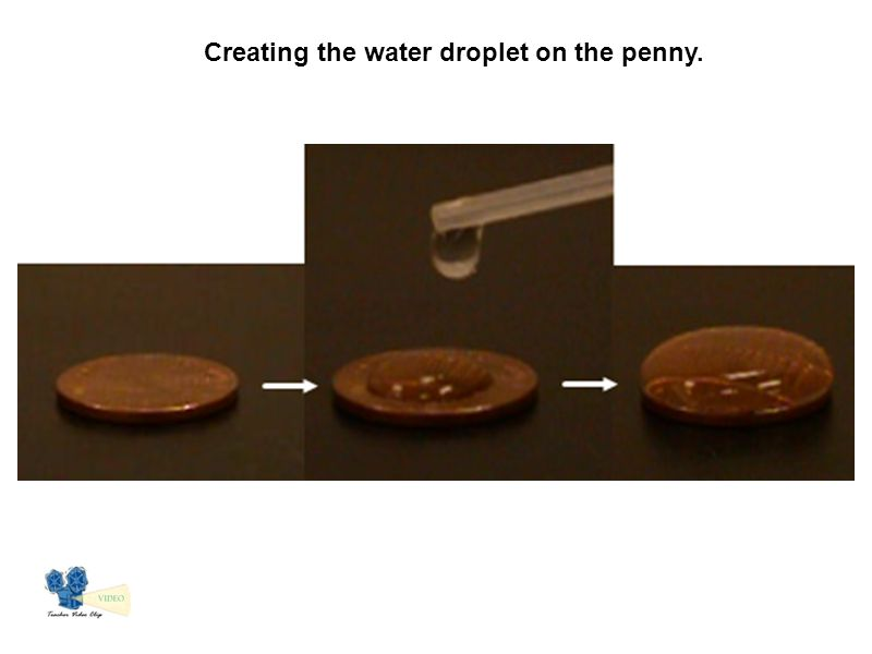 Creating the water droplet on the penny.