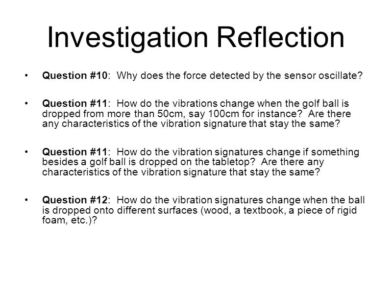 Investigation Reflection Question #10: Why does the force detected by the sensor oscillate.