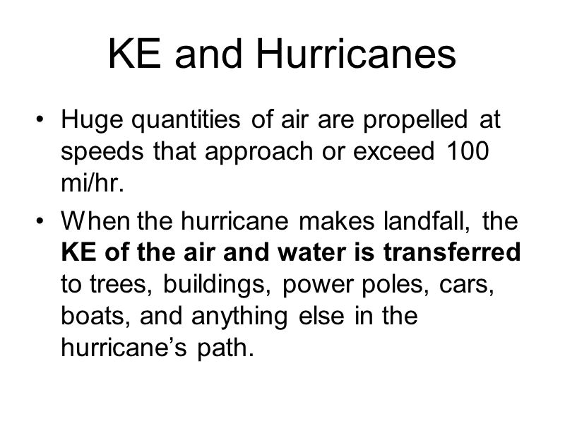 KE and Hurricanes Huge quantities of air are propelled at speeds that approach or exceed 100 mi/hr.