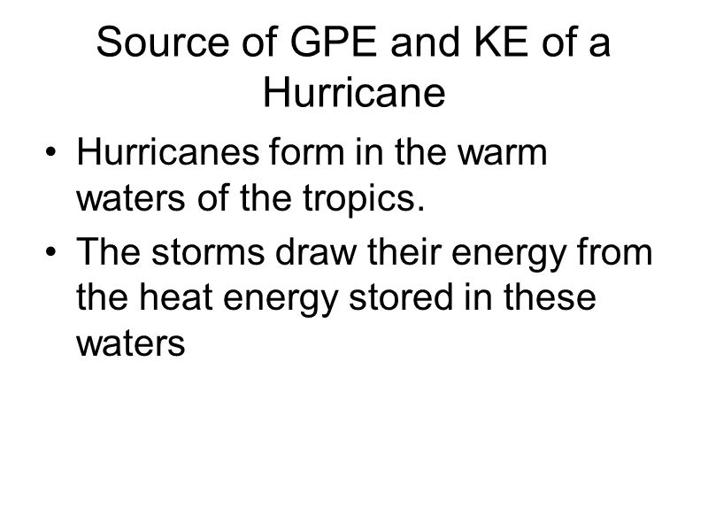 Main goal In this activity, you will learn how the KE of tiny particles of matter, called molecules, can be used to explain the heat energy that fuels these storms, the water waves that transfer their fury, and the kinetic energy of their devastating winds.
