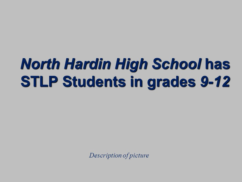 North Hardin High School has STLP Students in grades 9-12 Description of picture