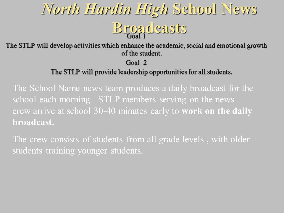 North Hardin High School News Broadcasts Goal 1 The STLP will develop activities which enhance the academic, social and emotional growth of the studen