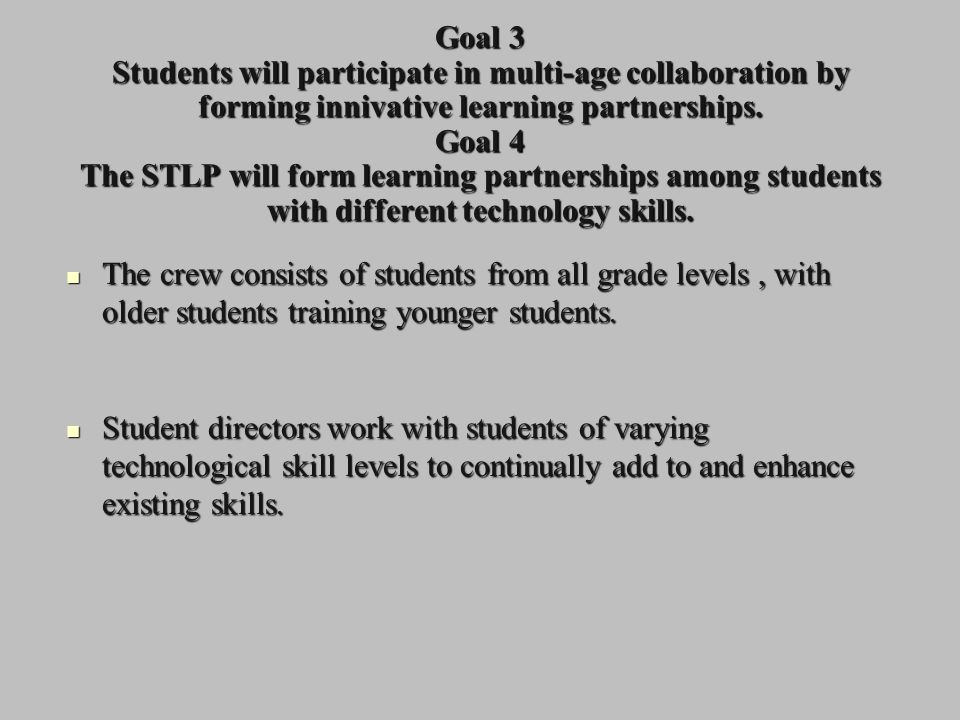 Goal 3 Students will participate in multi-age collaboration by forming innivative learning partnerships.