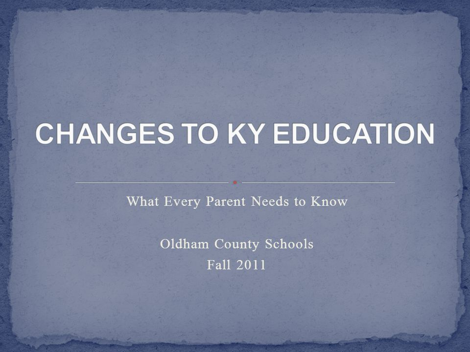 What Every Parent Needs to Know Oldham County Schools Fall 2011