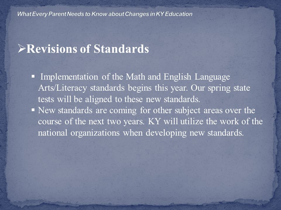  Revisions of Standards  Implementation of the Math and English Language Arts/Literacy standards begins this year.