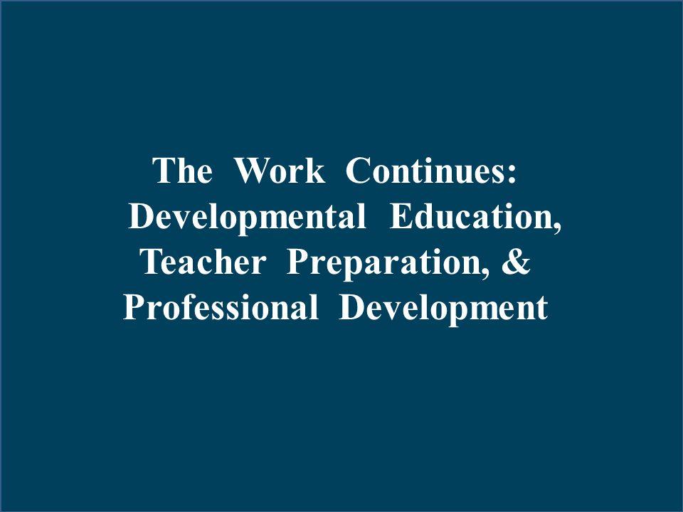 The Work Continues: Developmental Education, Teacher Preparation, & Professional Development